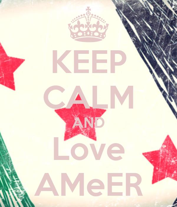 KEEP CALM AND Love AMeER