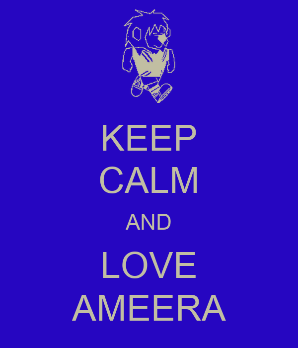 KEEP CALM AND LOVE AMEERA