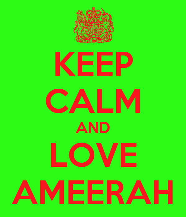 KEEP CALM AND LOVE AMEERAH