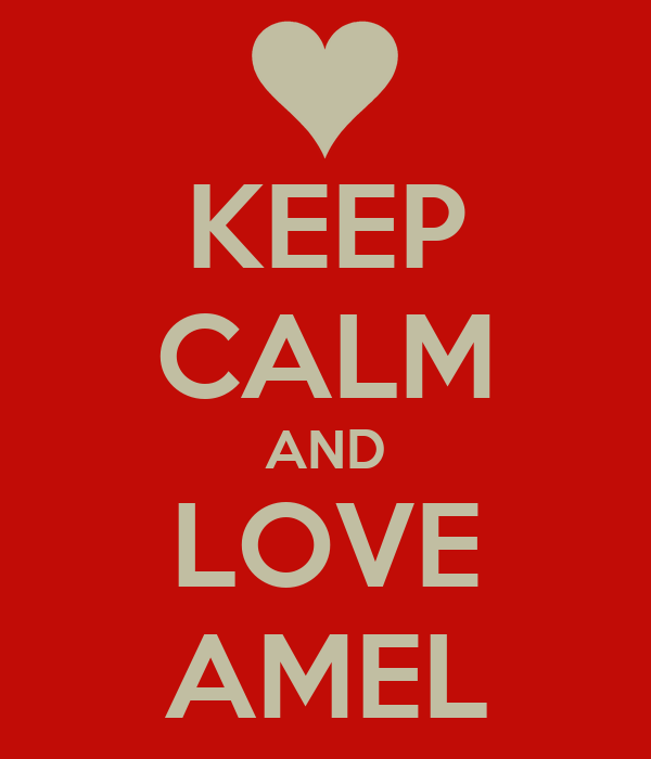 KEEP CALM AND LOVE AMEL