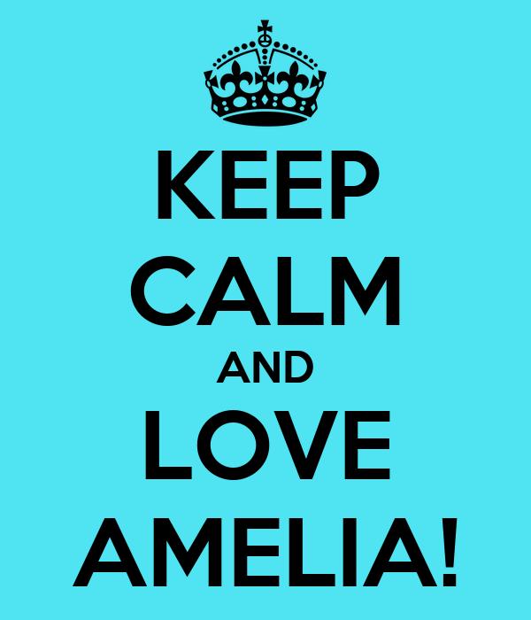 KEEP CALM AND LOVE AMELIA!