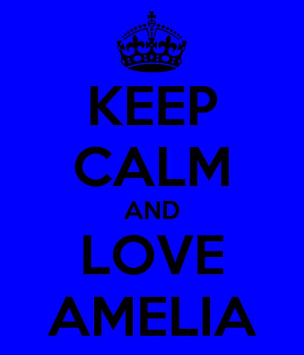 KEEP CALM AND LOVE AMELIA