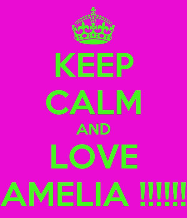 KEEP CALM AND LOVE AMELIA !!!!!!