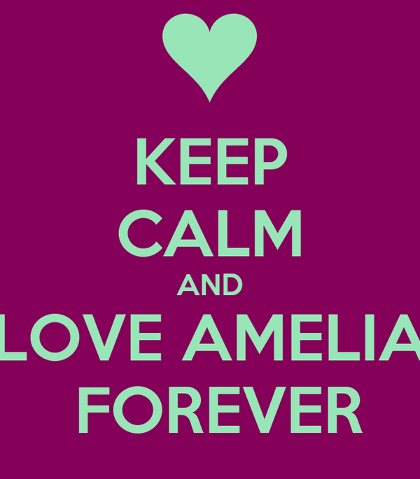 KEEP CALM AND LOVE AMELIA  FOREVER