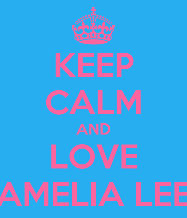 KEEP CALM AND LOVE AMELIA LEE