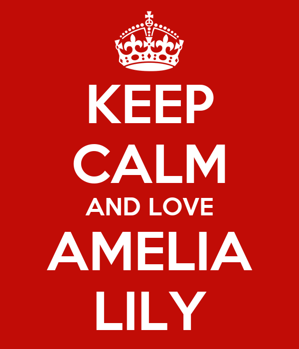 KEEP CALM AND LOVE AMELIA LILY