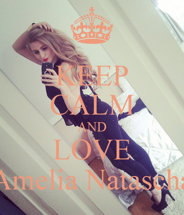 KEEP CALM AND LOVE Amelia Natascha