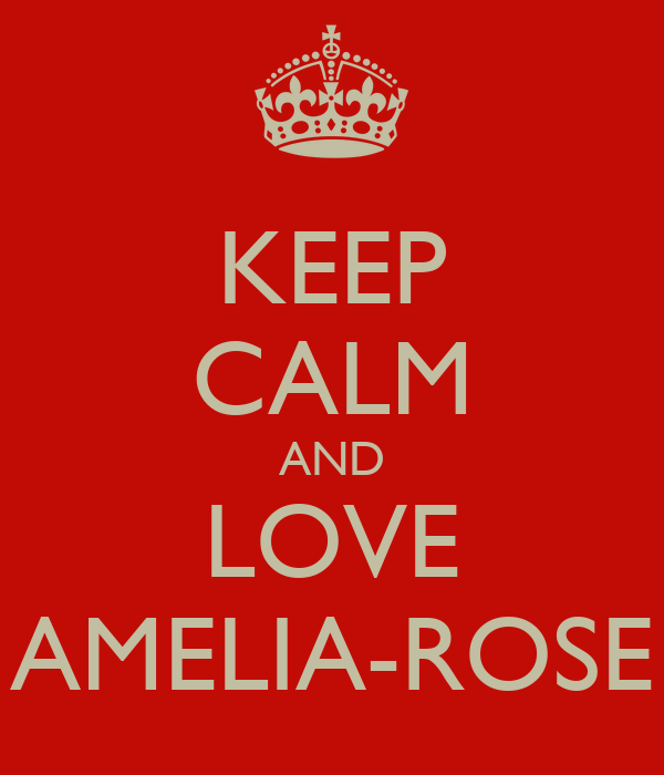 KEEP CALM AND LOVE AMELIA-ROSE