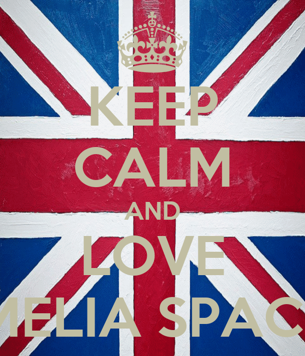 KEEP CALM AND LOVE AMELIA SPACEY