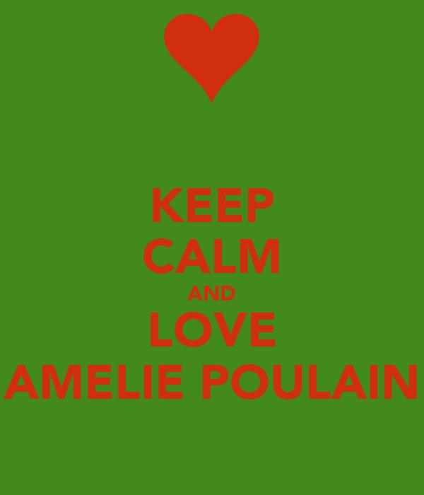KEEP CALM AND LOVE AMELIE POULAIN