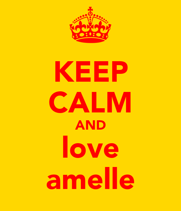 KEEP CALM AND love amelle