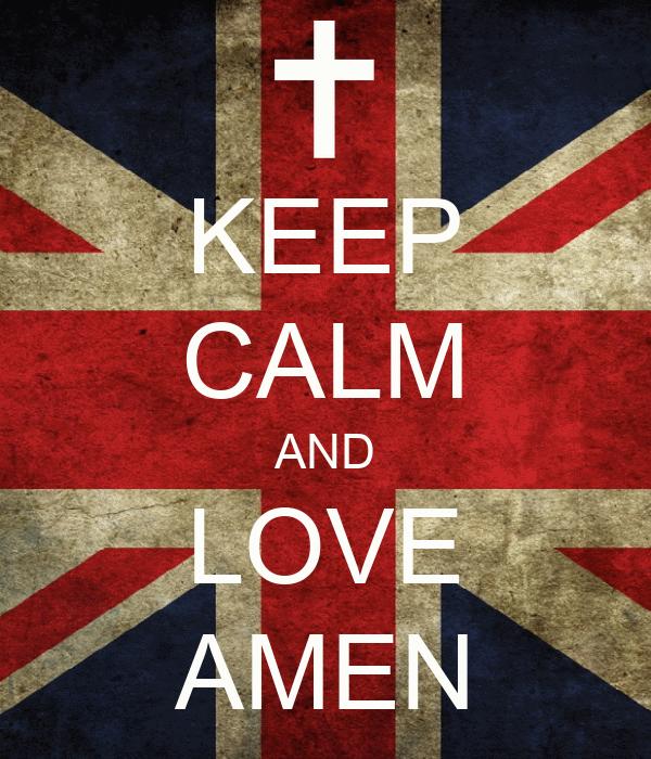 KEEP CALM AND LOVE AMEN