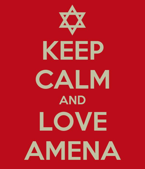 KEEP CALM AND LOVE AMENA