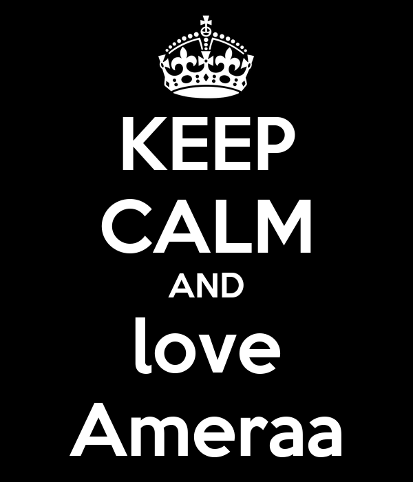 KEEP CALM AND love Ameraa