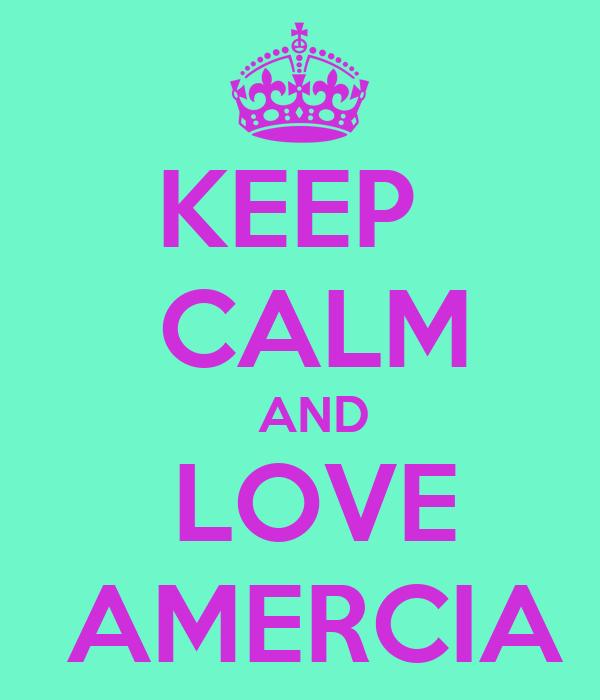 KEEP   CALM   AND  LOVE  AMERCIA