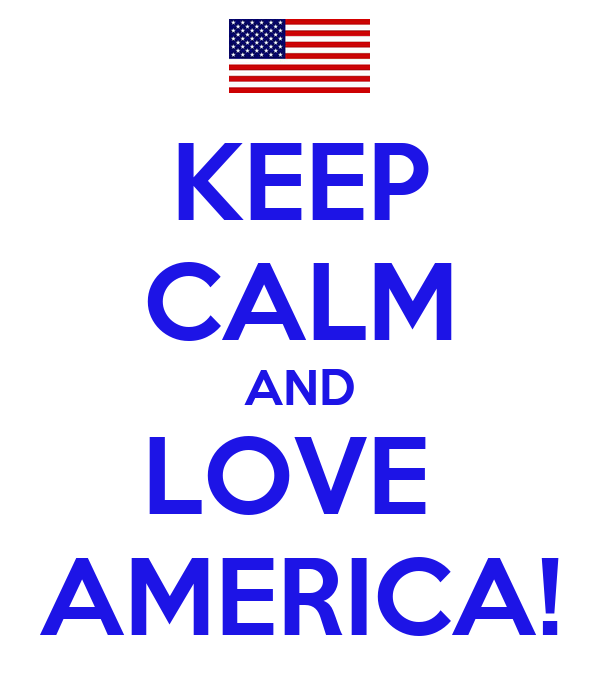 KEEP CALM AND LOVE  AMERICA!