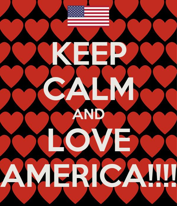 KEEP CALM AND LOVE AMERICA!!!!