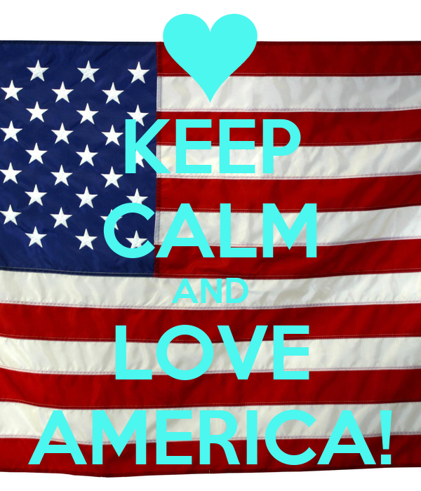KEEP CALM AND LOVE AMERICA!