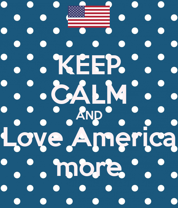 KEEP CALM AND Love America more