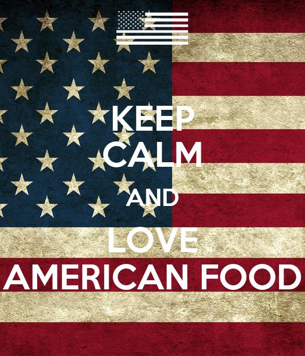 KEEP CALM AND LOVE AMERICAN FOOD