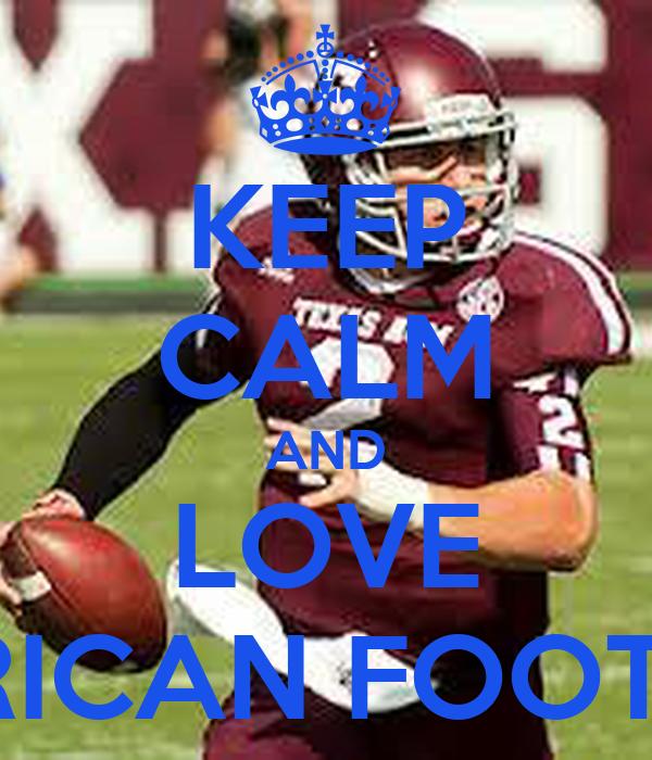 KEEP CALM AND LOVE AMERICAN FOOTBALL