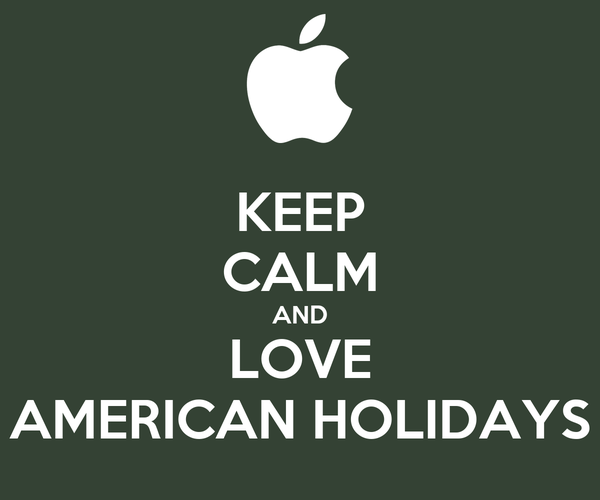 KEEP CALM AND LOVE AMERICAN HOLIDAYS