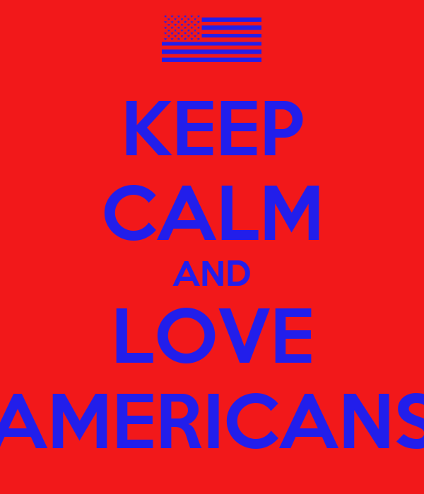KEEP CALM AND LOVE AMERICANS