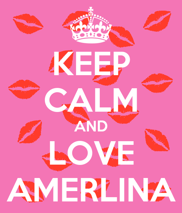 KEEP CALM AND LOVE AMERLINA