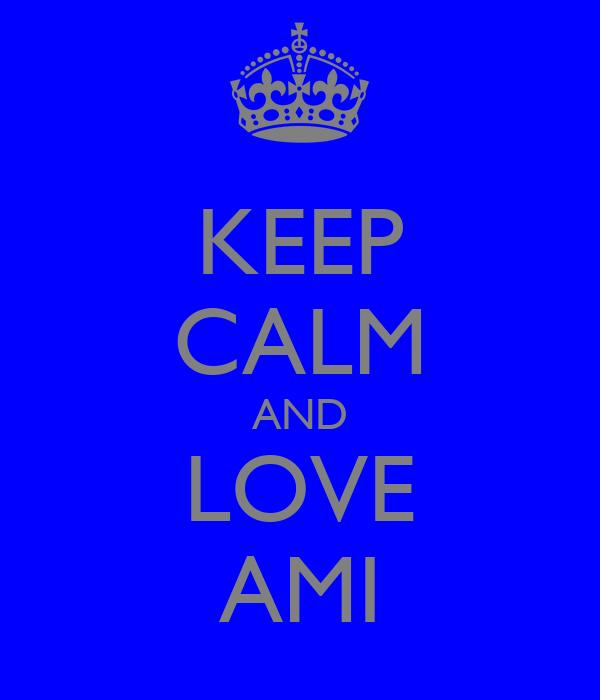 KEEP CALM AND LOVE AMI