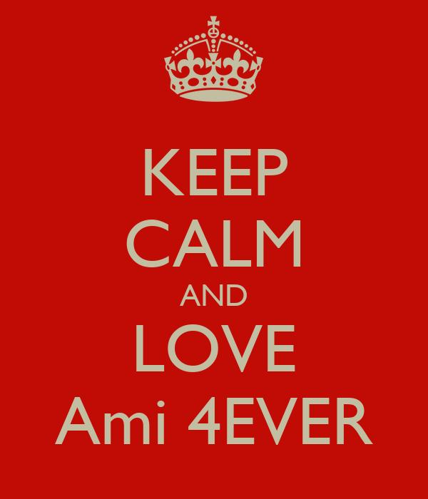 KEEP CALM AND LOVE Ami 4EVER