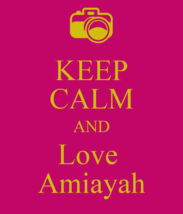 KEEP CALM AND Love  Amiayah