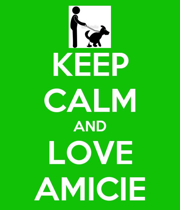 KEEP CALM AND LOVE AMICIE