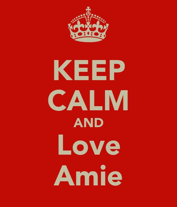 KEEP CALM AND Love Amie
