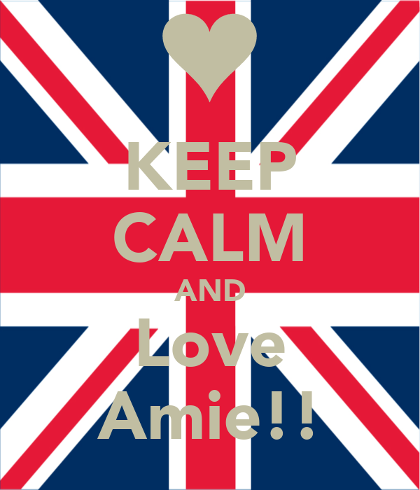 KEEP CALM AND Love Amie!!