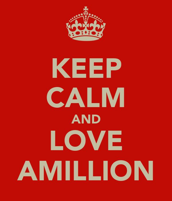 KEEP CALM AND LOVE AMILLION