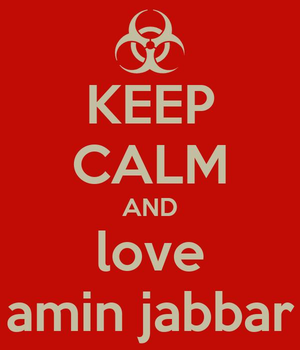 KEEP CALM AND love amin jabbar