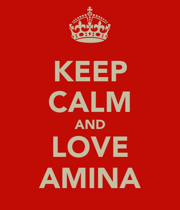 KEEP CALM AND LOVE AMINA