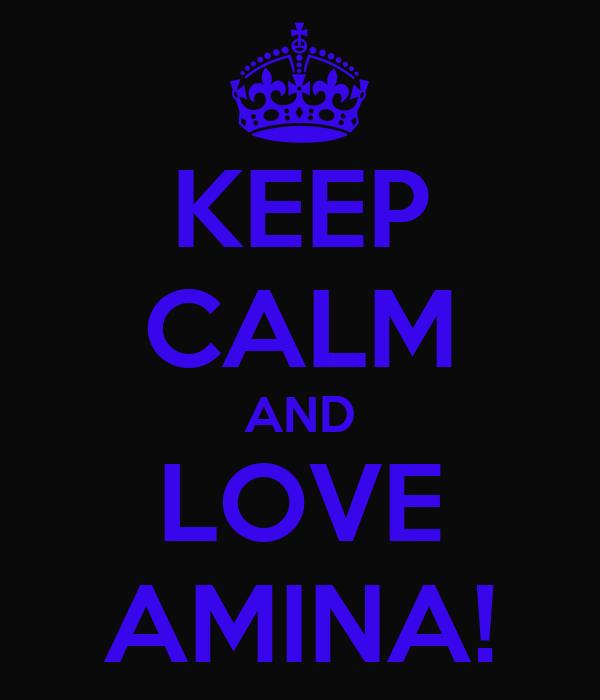 KEEP CALM AND LOVE AMINA!