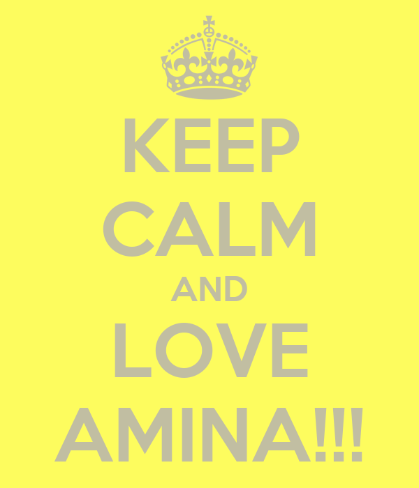KEEP CALM AND LOVE AMINA!!!
