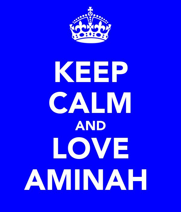 KEEP CALM AND LOVE AMINAH