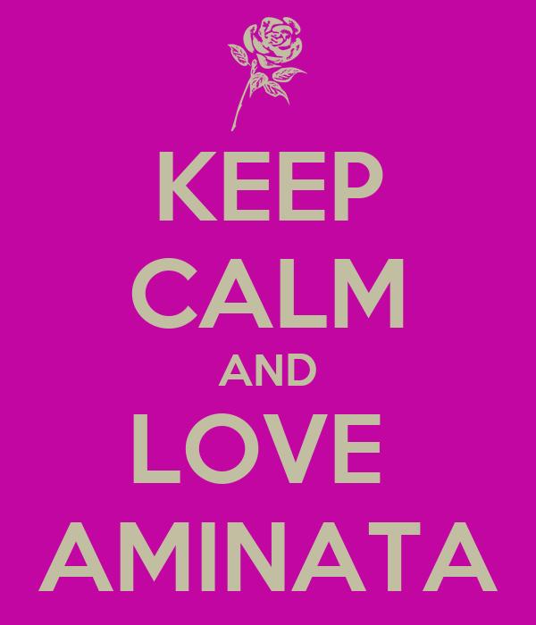 KEEP CALM AND LOVE  AMINATA