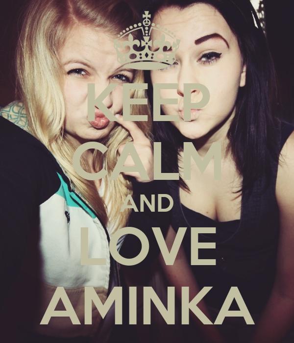 KEEP CALM AND LOVE AMINKA