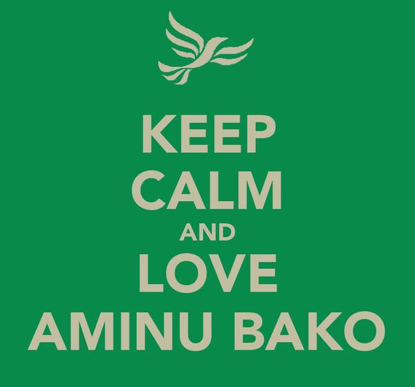 KEEP CALM AND LOVE AMINU BAKO