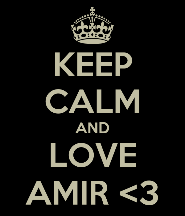KEEP CALM AND LOVE AMIR <3