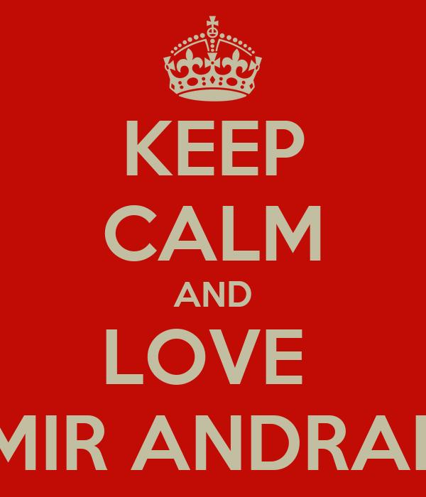 KEEP CALM AND LOVE  AMIR ANDRADE