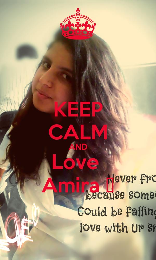 KEEP CALM AND Love  Amira ♥