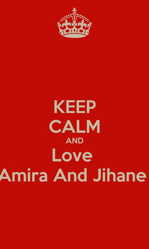 KEEP CALM AND Love  Amira And Jihane