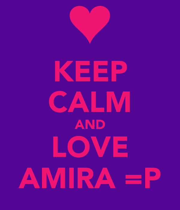 KEEP CALM AND LOVE AMIRA =P