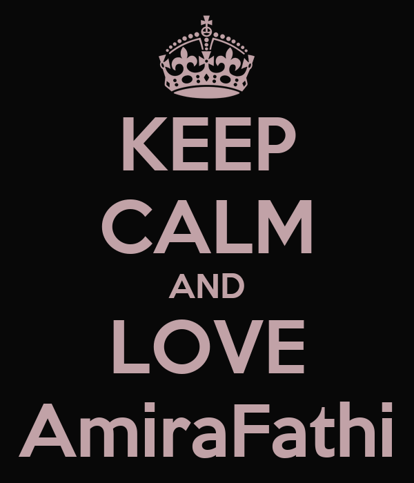 KEEP CALM AND LOVE AmiraFathi