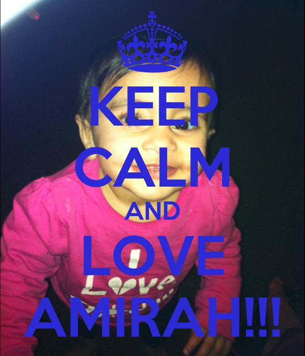 KEEP CALM AND LOVE AMIRAH!!!